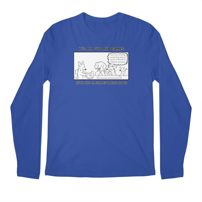 Until The DM Starts Taking Notes Men's Regular Longsleeve T-Shirt by DnDoggos's Artist Shop