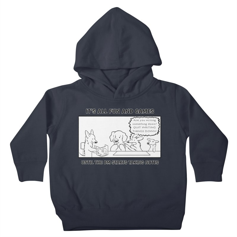 Until The DM Starts Taking Notes Kids Toddler Pullover Hoody by DnDoggos's Artist Shop