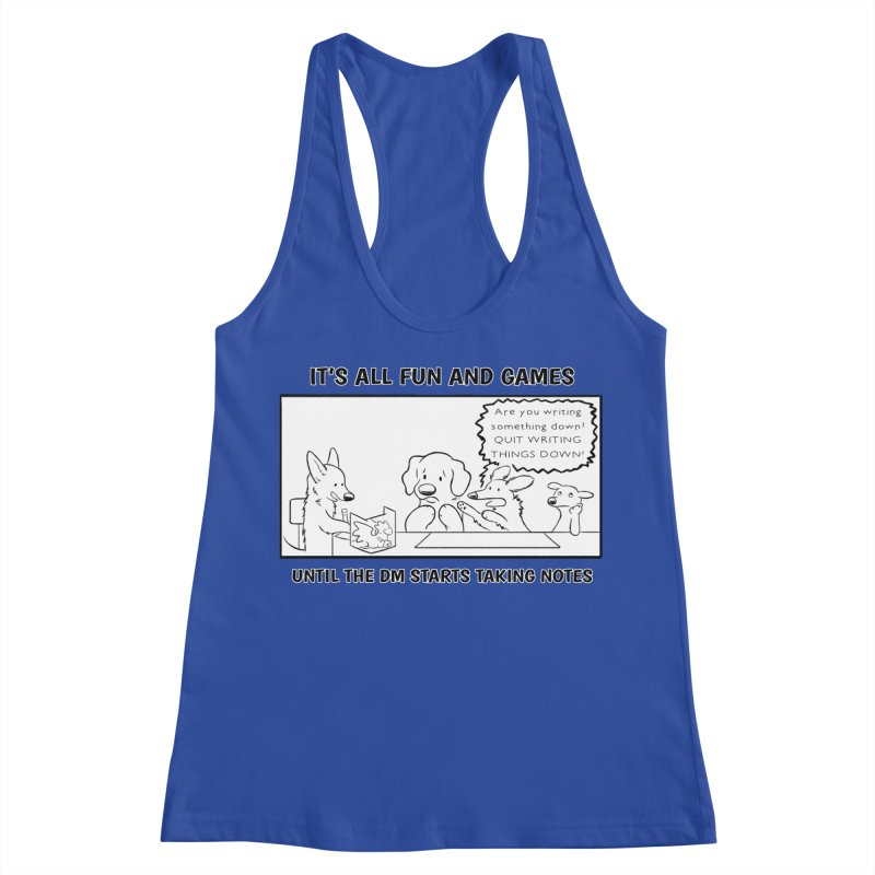 Until The DM Starts Taking Notes Women's Racerback Tank by DnDoggos's Artist Shop