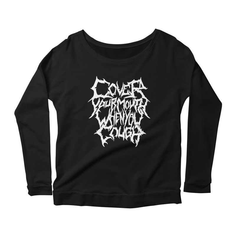 Cover Your Mouth When You Cough Women's Longsleeve T-Shirt by Doctor Popular's Shop