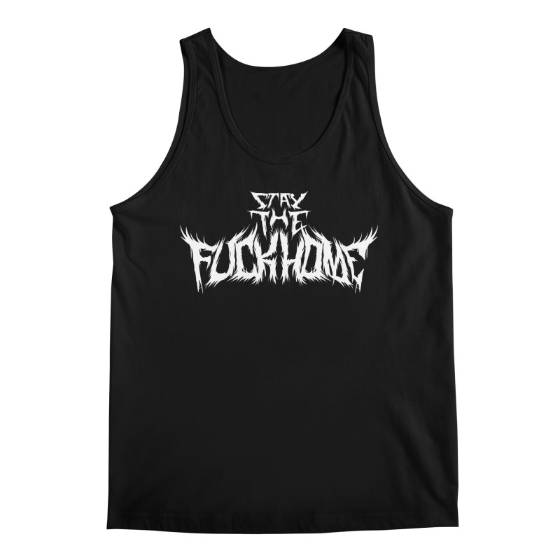 STAY THE FUCK HOME Men's Tank by Doctor Popular's Shop