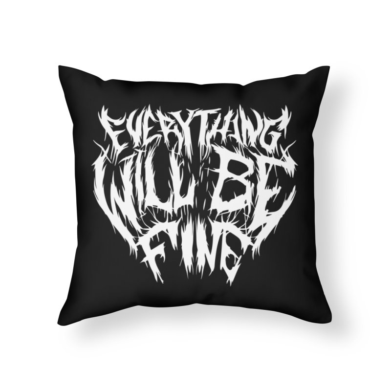 EVERYTHING WILL BE FINE Home Throw Pillow by Doctor Popular's Shop