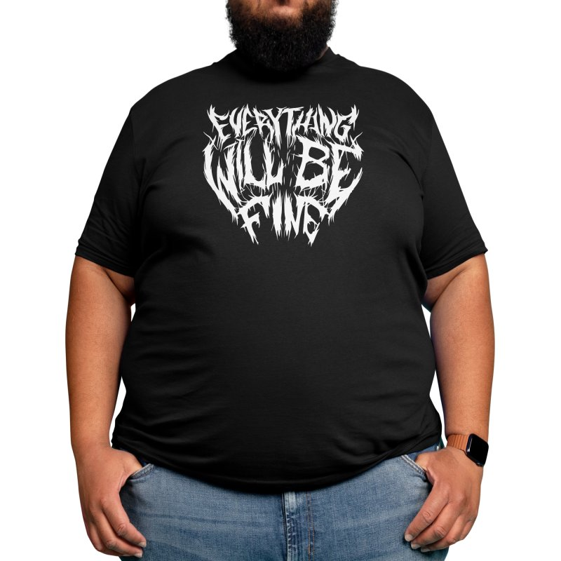 EVERYTHING WILL BE FINE Men's T-Shirt by Doctor Popular's Shop