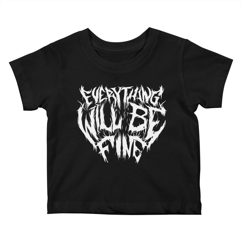 EVERYTHING WILL BE FINE Kids Baby T-Shirt by Doctor Popular's Shop