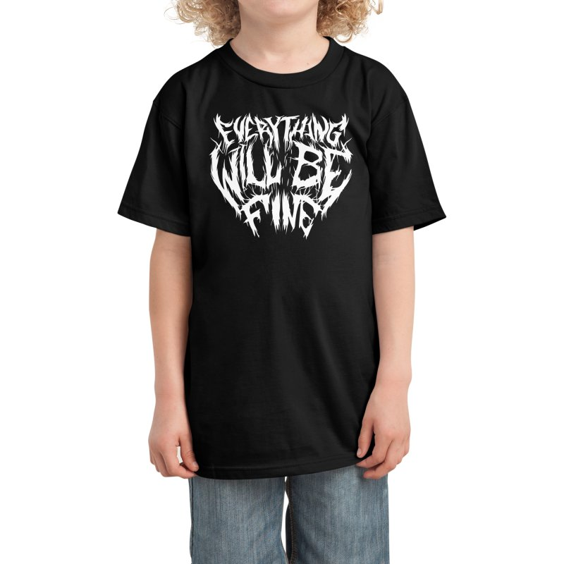 EVERYTHING WILL BE FINE Kids T-Shirt by Doctor Popular's Shop