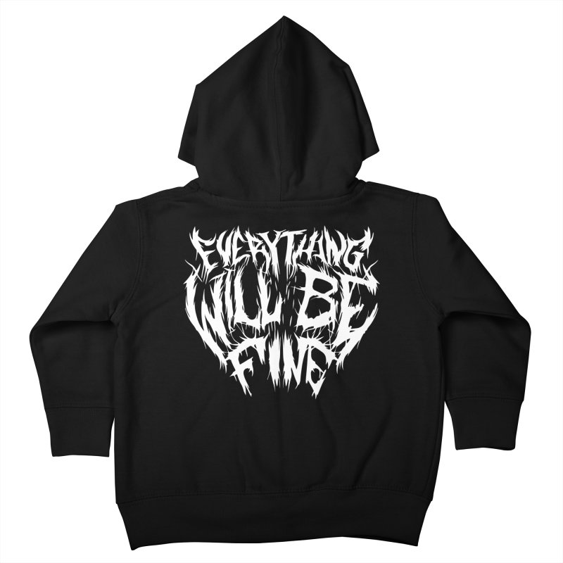 EVERYTHING WILL BE FINE Kids Toddler Zip-Up Hoody by Doctor Popular's Shop