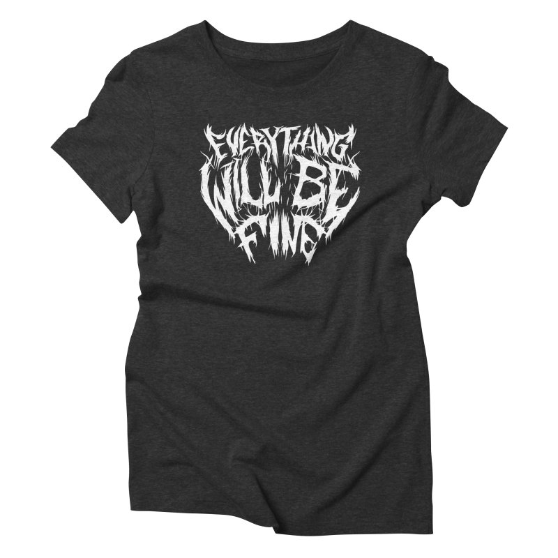 EVERYTHING WILL BE FINE Women's T-Shirt by Doctor Popular's Shop