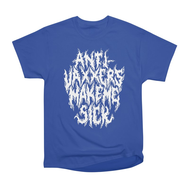 Antivaxxers Make Me Sick Women's T-Shirt by Doctor Popular's Shop
