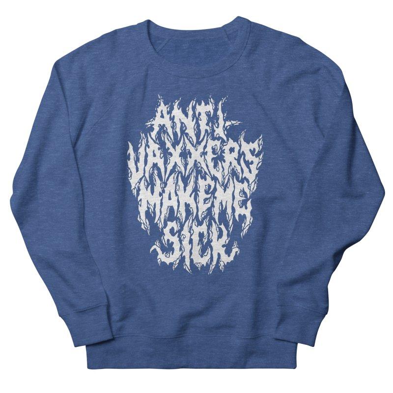 Antivaxxers Make Me Sick Men's Sweatshirt by Doctor Popular's Shop