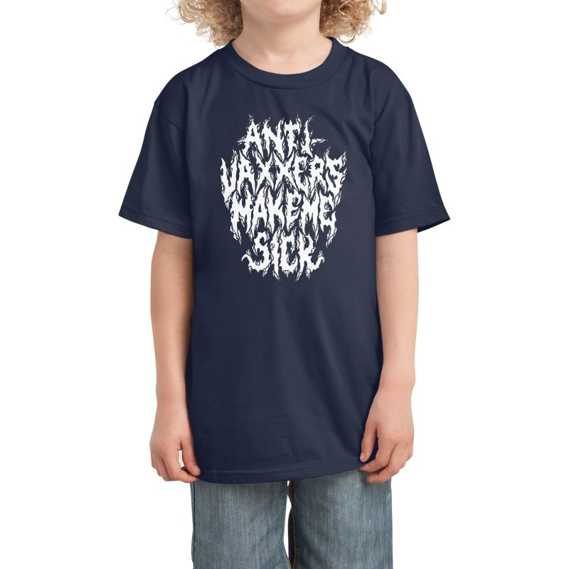 Antivaxxers Make Me Sick Kids T-Shirt by Doctor Popular's Shop