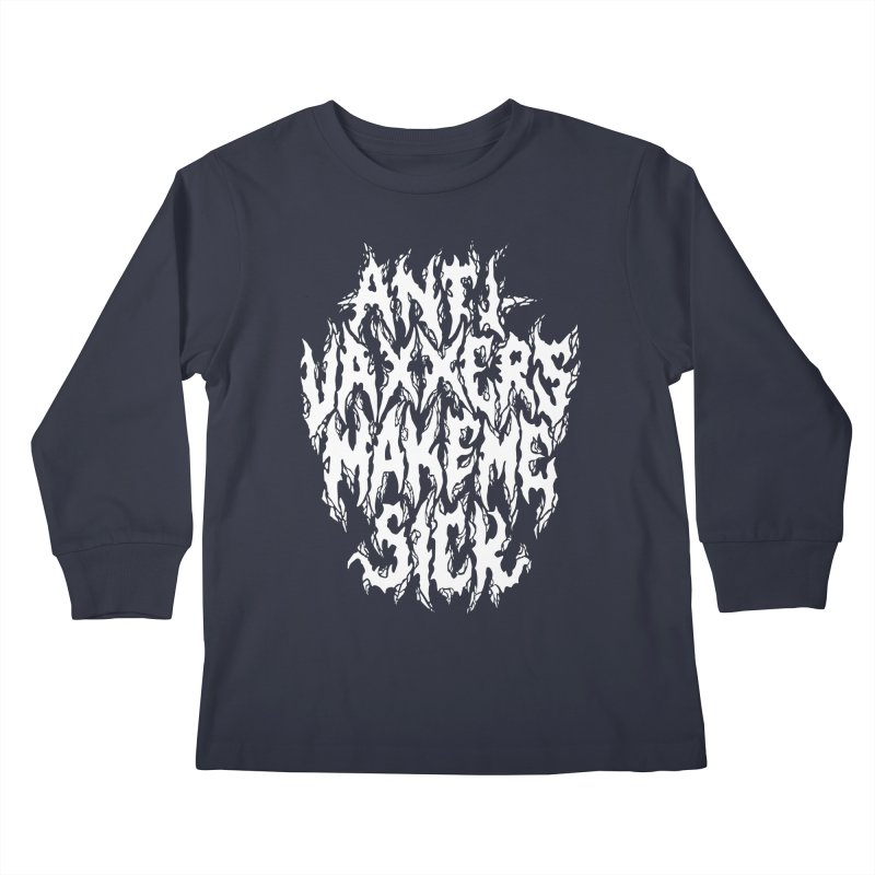 Antivaxxers Make Me Sick Kids Longsleeve T-Shirt by Doctor Popular's Shop