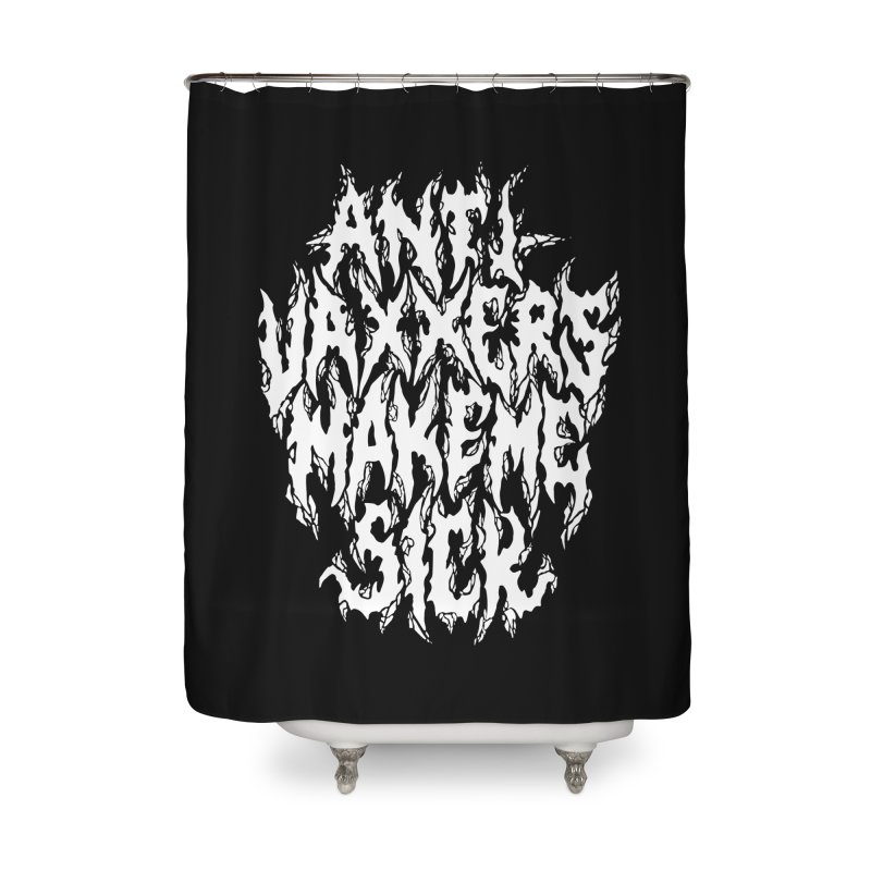 Antivaxxers Make Me Sick Home Shower Curtain by Doctor Popular's Shop