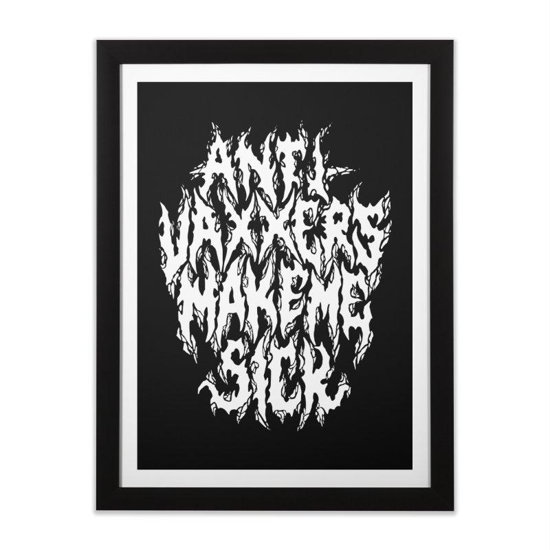 Antivaxxers Make Me Sick Home Framed Fine Art Print by Doctor Popular's Shop