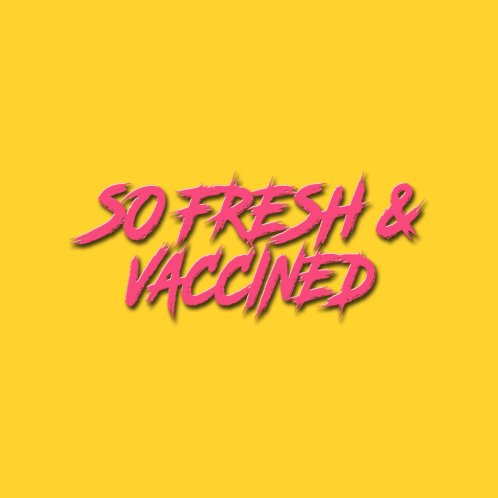Design for So Fresh & Vaccined