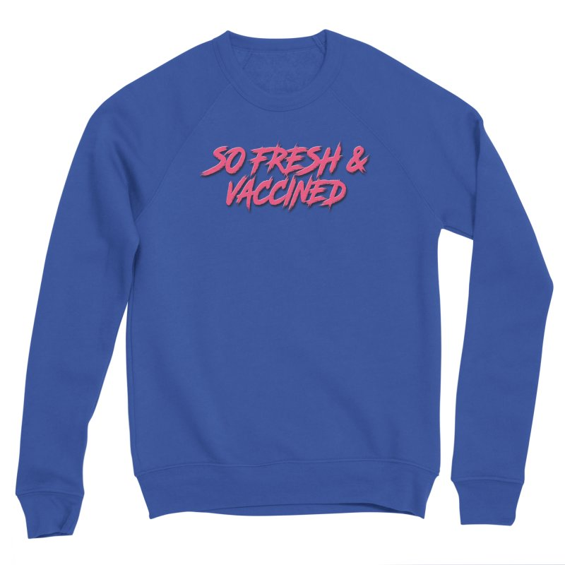So Fresh & Vaccined Men's Sweatshirt by Doctor Popular's Shop