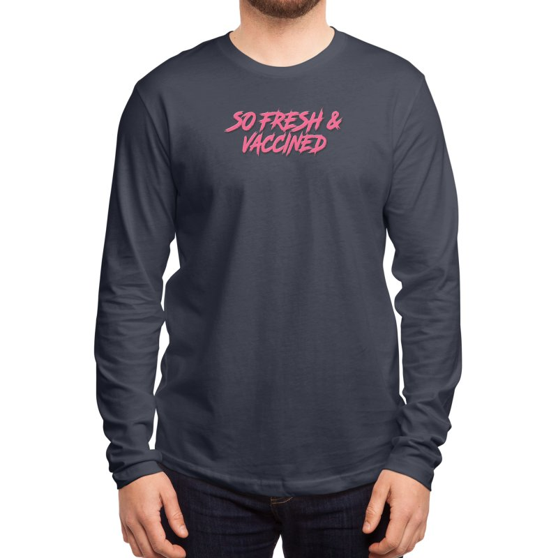 So Fresh & Vaccined Men's Longsleeve T-Shirt by Doctor Popular's Shop