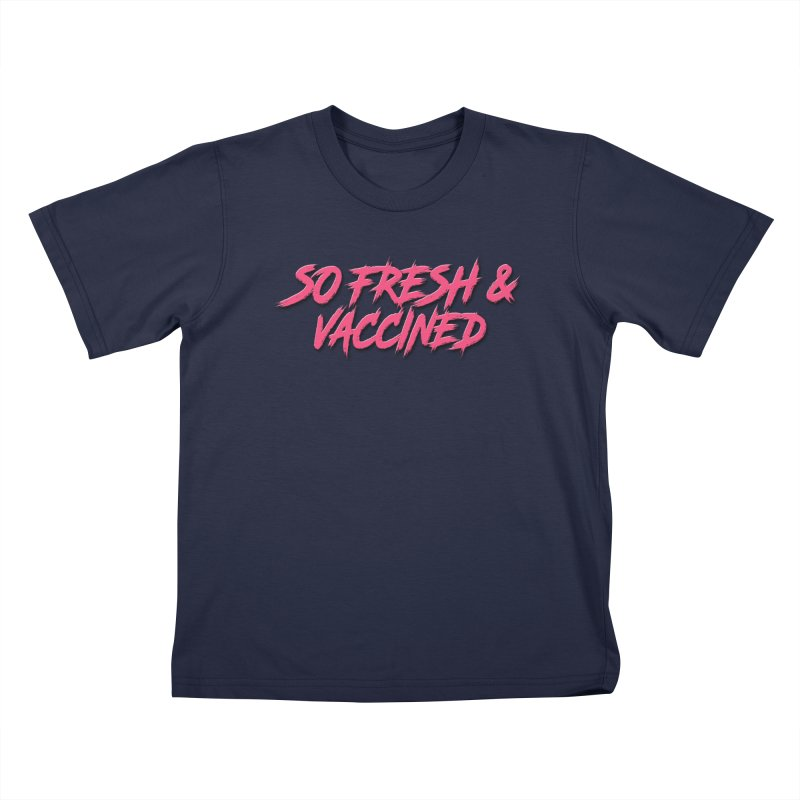 So Fresh & Vaccined Kids T-Shirt by Doctor Popular's Shop