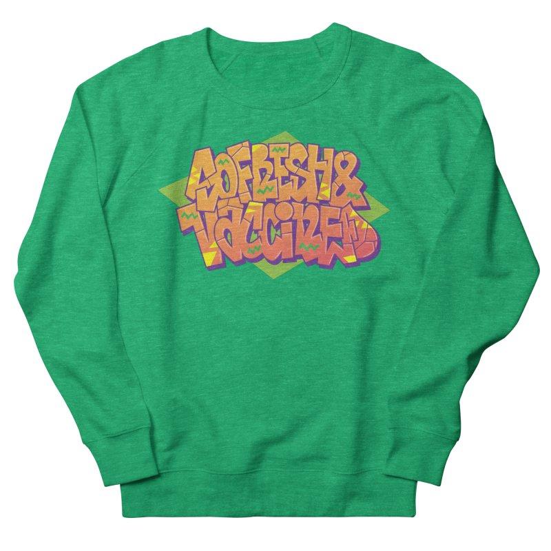 So Fresh & Vaccined (Wild Style) Women's Sweatshirt by Doctor Popular's Shop