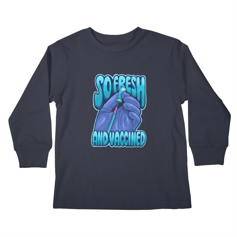 So Fresh And Vaccined Kids Longsleeve T-Shirt by Doctor Popular's Shop