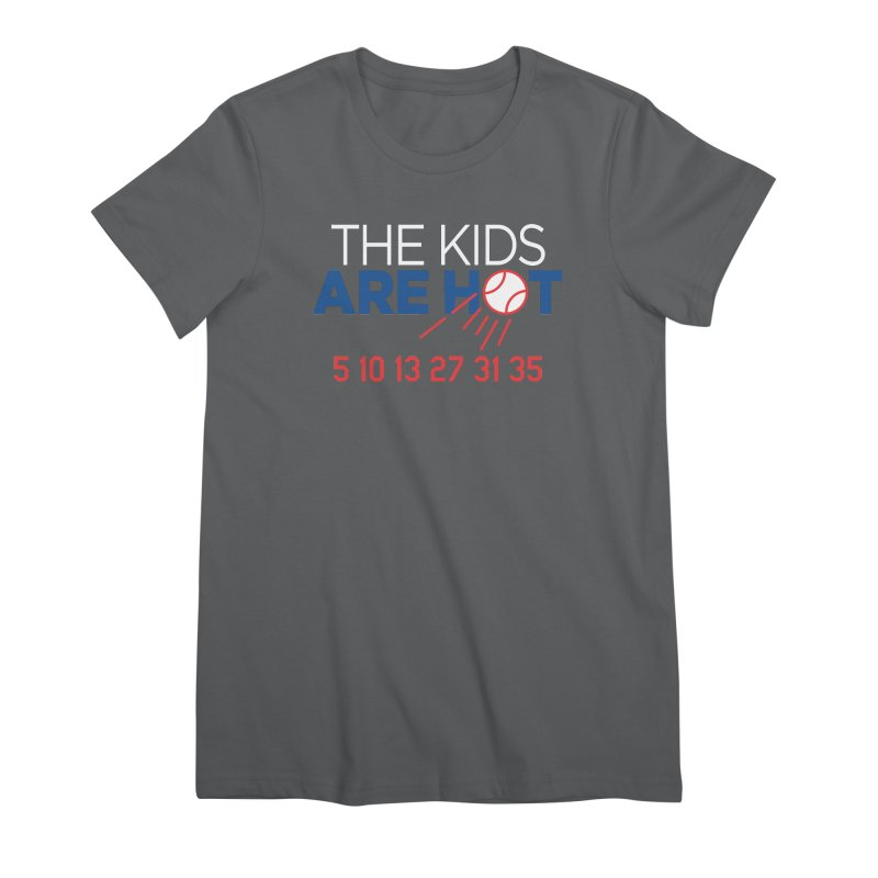 The Kids are Hot Women's Premium T-Shirt by Official DodgerBlue.com Shop