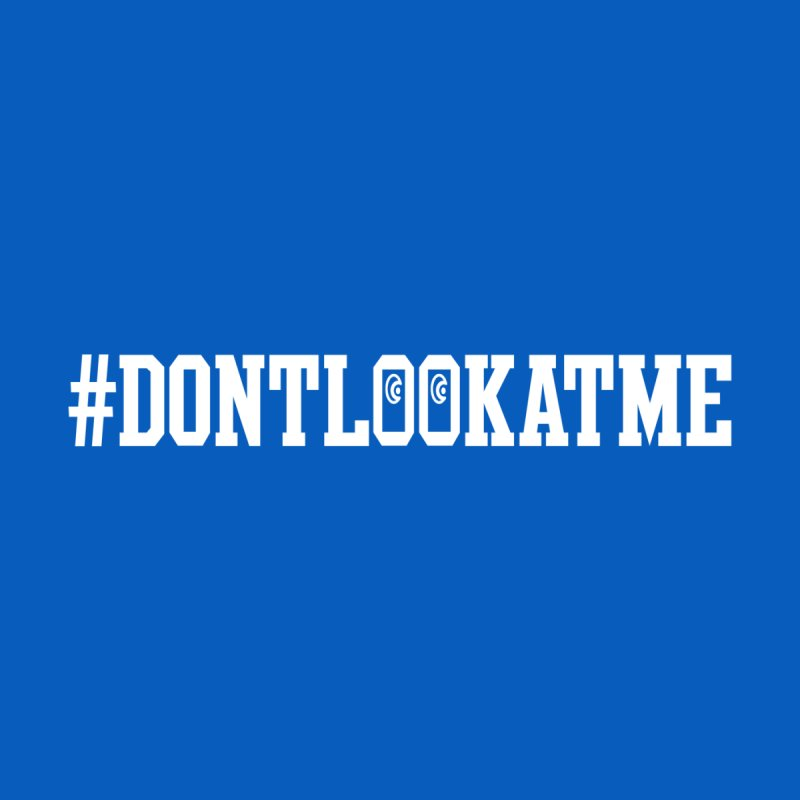 DON'T LOOK AT ME Men's T-Shirt by Official DodgerBlue.com Shop