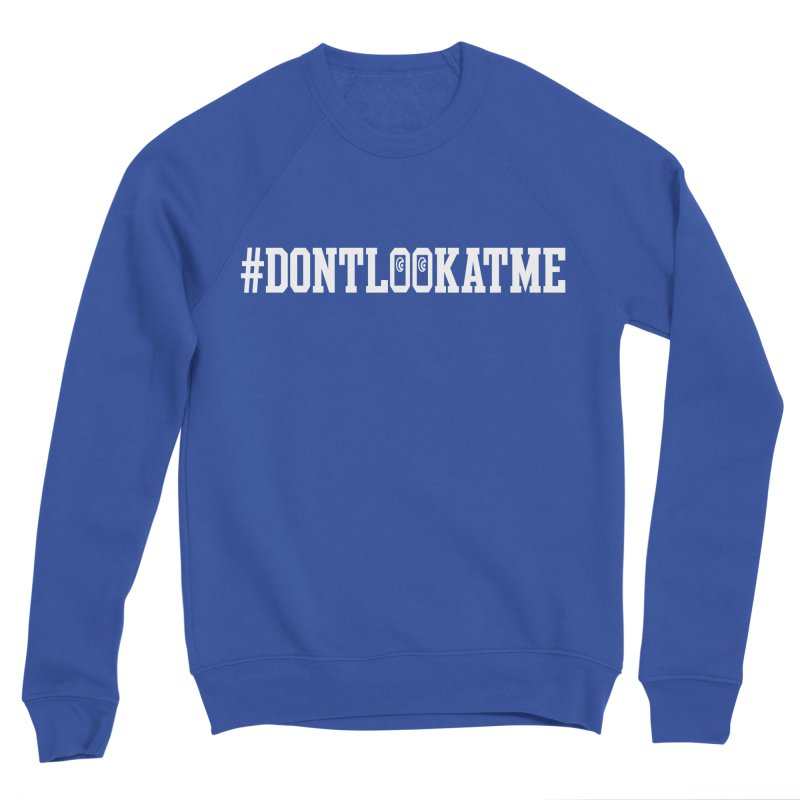 DON'T LOOK AT ME Men's Sweatshirt by Official DodgerBlue.com Shop