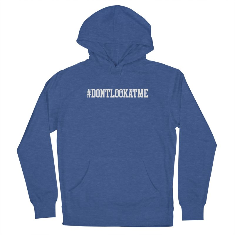 DON'T LOOK AT ME Men's Pullover Hoody by Official DodgerBlue.com Shop
