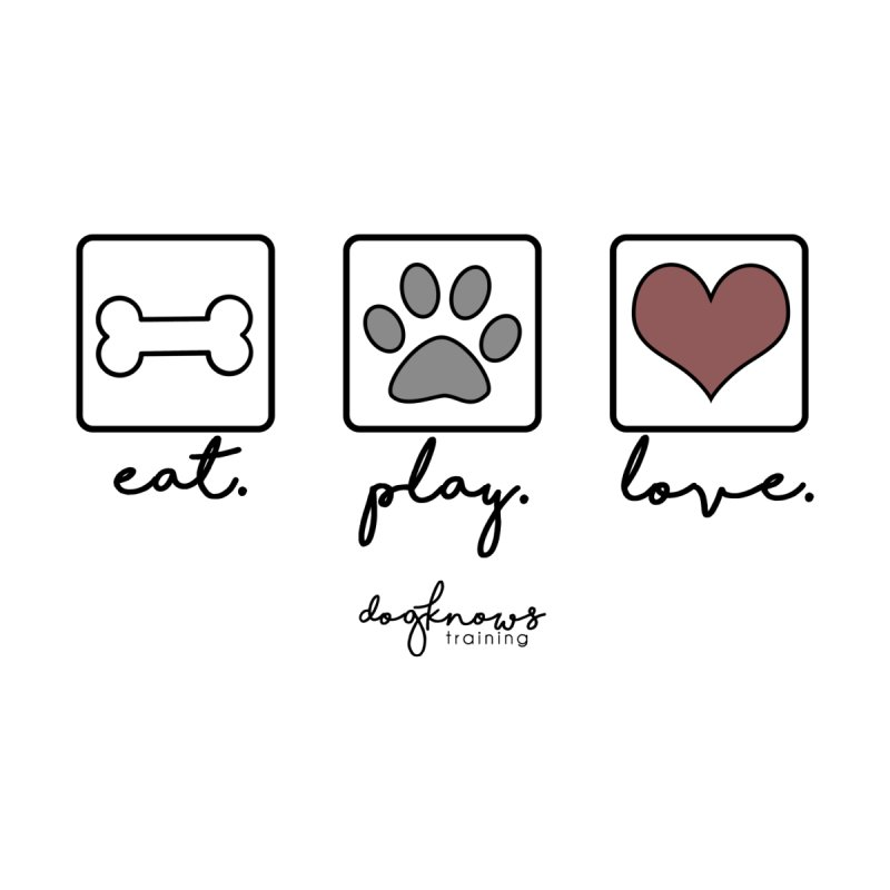 Eat. Play. Love. by DogKnows Shop