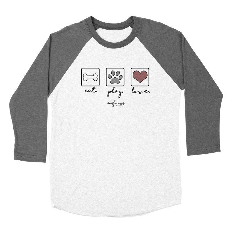Eat. Play. Love. Women's Longsleeve T-Shirt by DogKnows Shop