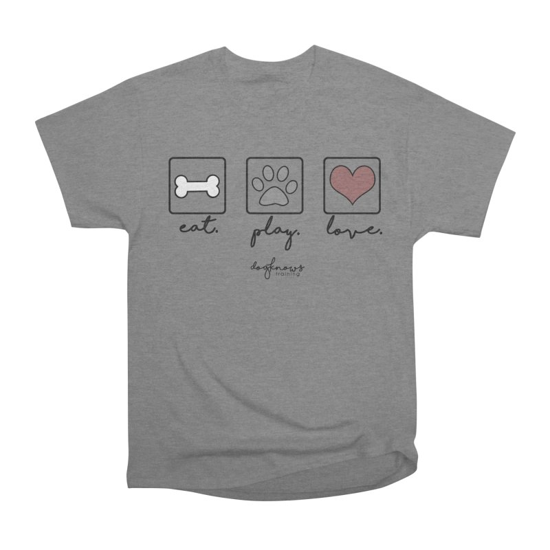 Eat. Play. Love. Women's Heavyweight Unisex T-Shirt by DogKnows Shop