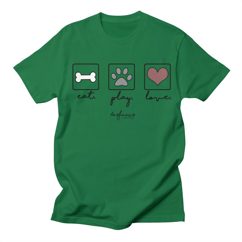 Eat. Play. Love. Women's Regular Unisex T-Shirt by DogKnows Shop