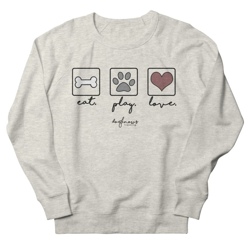 Eat. Play. Love. Women's French Terry Sweatshirt by DogKnows Shop