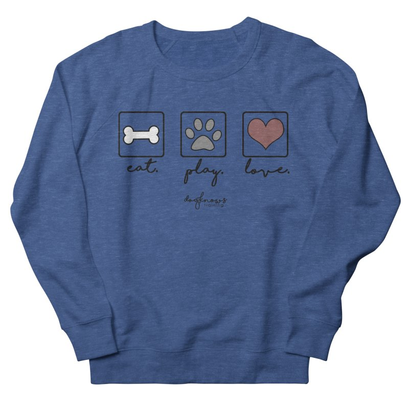 Eat. Play. Love. Men's Sweatshirt by DogKnows Shop