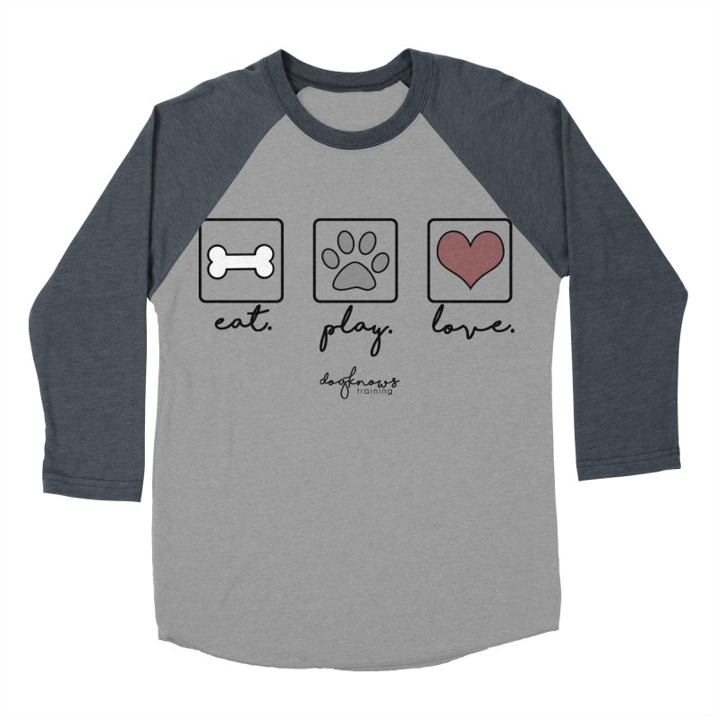 Eat. Play. Love. Women's Baseball Triblend Longsleeve T-Shirt by DogKnows Shop