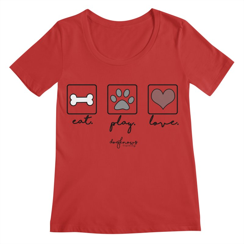 Eat. Play. Love. Women's Regular Scoop Neck by DogKnows Shop