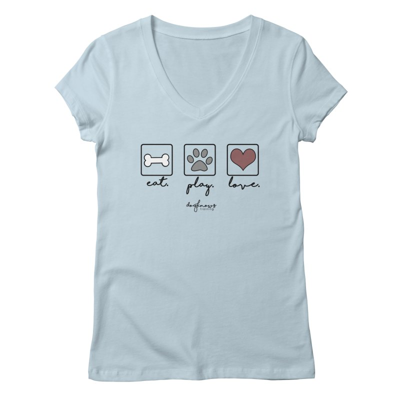 Eat. Play. Love. Women's V-Neck by DogKnows Shop