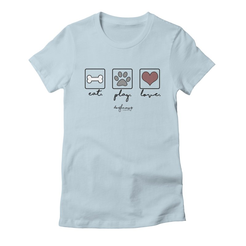 Eat. Play. Love. Women's Fitted T-Shirt by DogKnows Shop