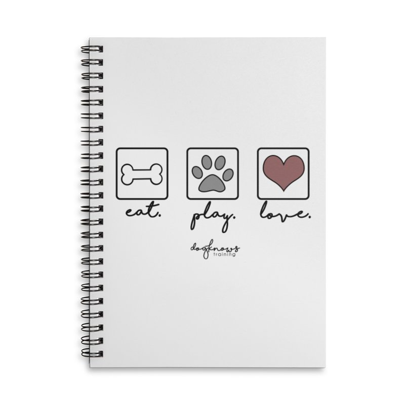 Eat. Play. Love. Accessories Lined Spiral Notebook by DogKnows Shop