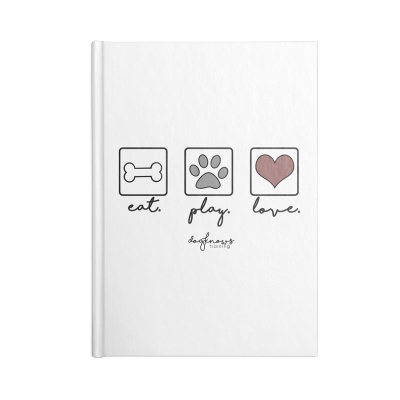 Eat. Play. Love. Accessories Blank Journal Notebook by DogKnows Shop
