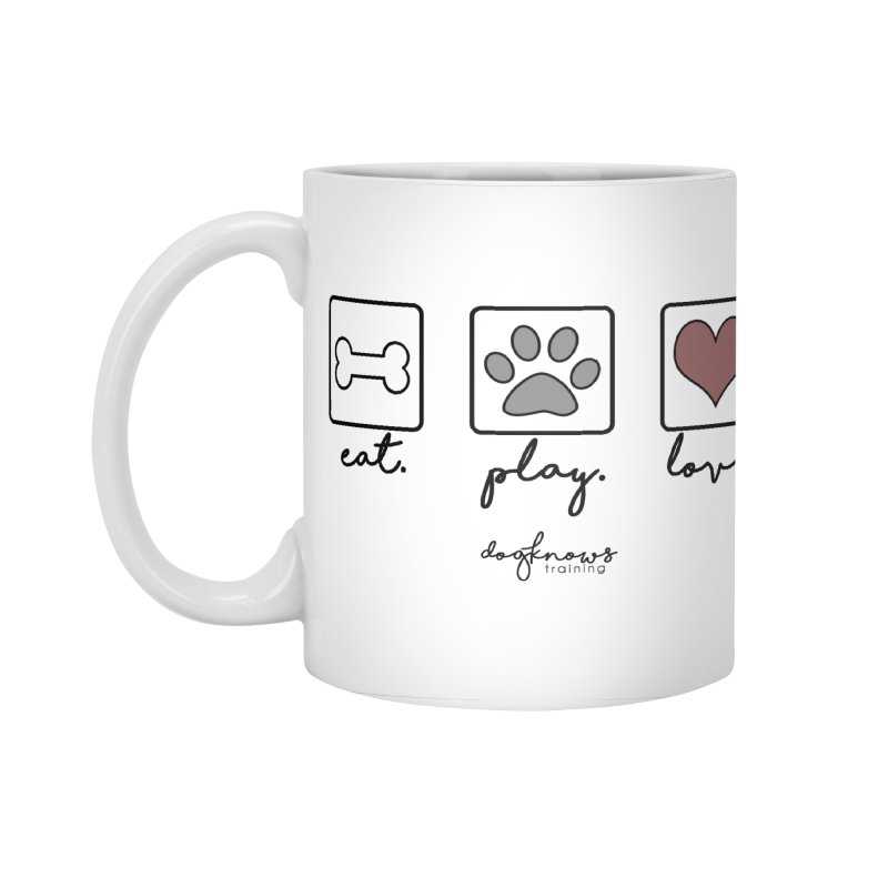 Eat. Play. Love. Accessories Standard Mug by DogKnows Shop