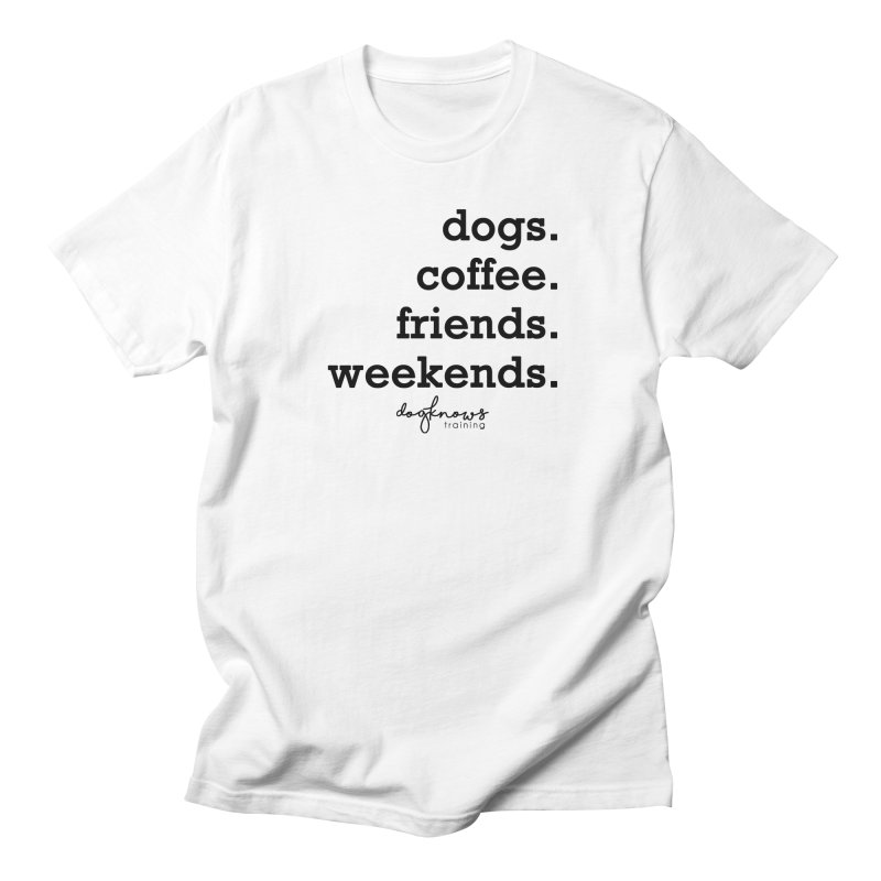 dogs. coffee. friends. weekends. Women's Regular Unisex T-Shirt by DogKnows Shop