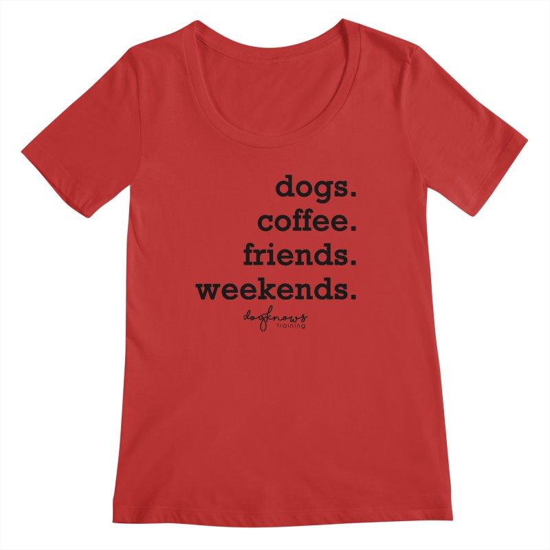 dogs. coffee. friends. weekends. Women's Regular Scoop Neck by DogKnows Shop