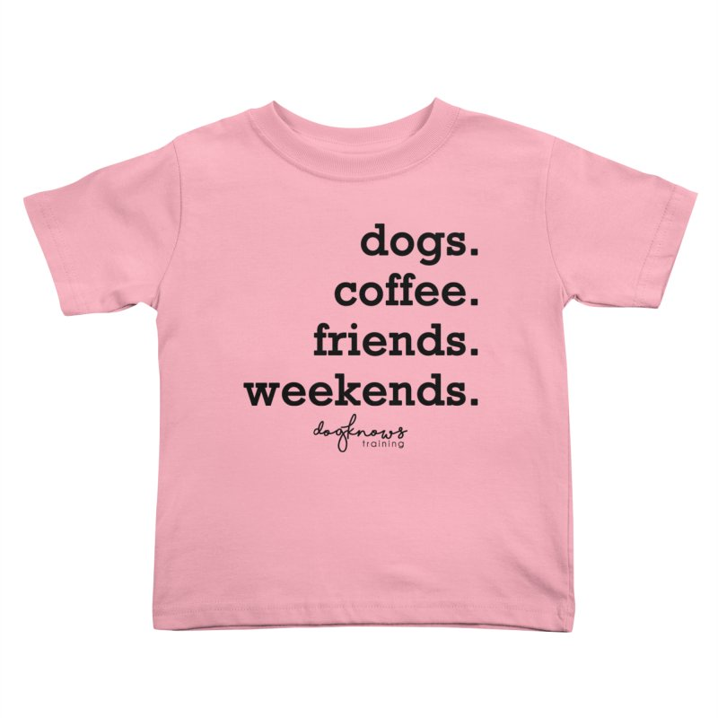 dogs. coffee. friends. weekends. Kids Toddler T-Shirt by DogKnows Shop