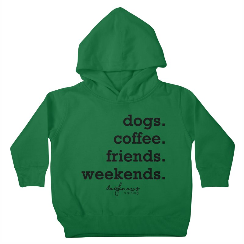 dogs. coffee. friends. weekends. Kids Toddler Pullover Hoody by DogKnows Shop