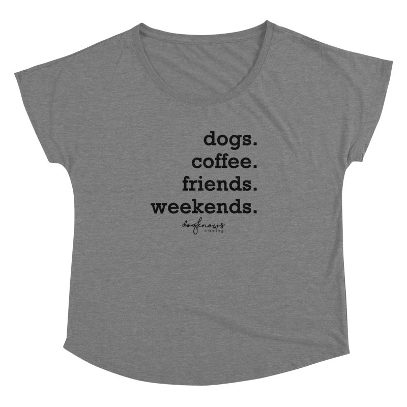 dogs. coffee. friends. weekends. Women's Dolman Scoop Neck by DogKnows Shop