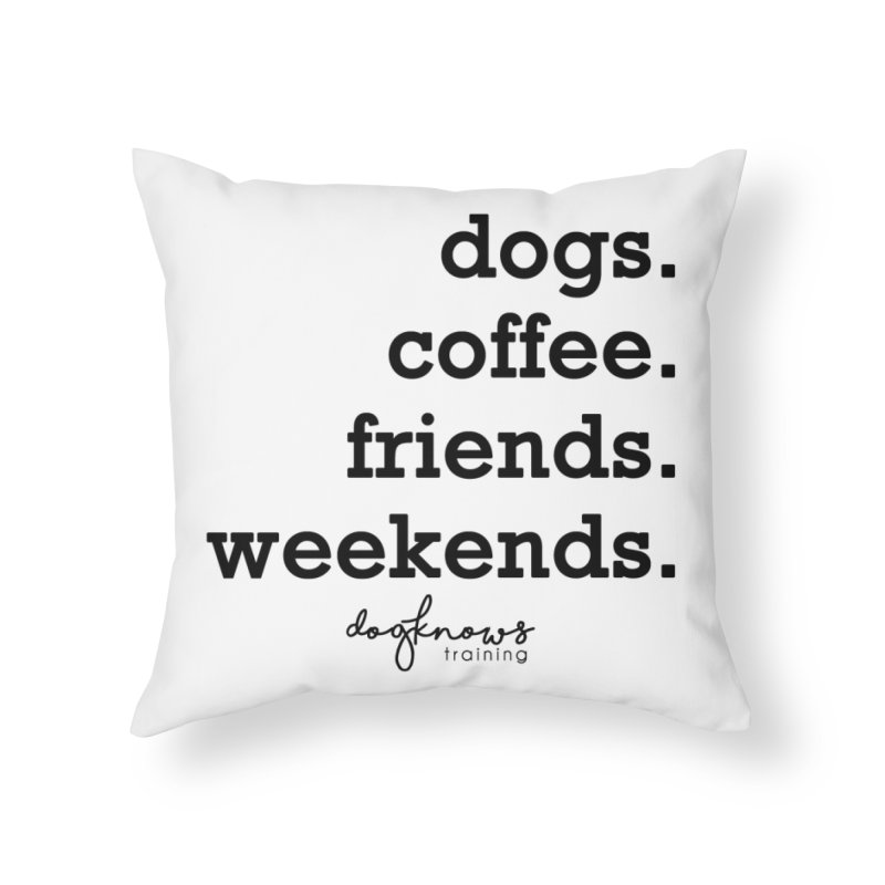 dogs. coffee. friends. weekends. Home Throw Pillow by DogKnows Shop