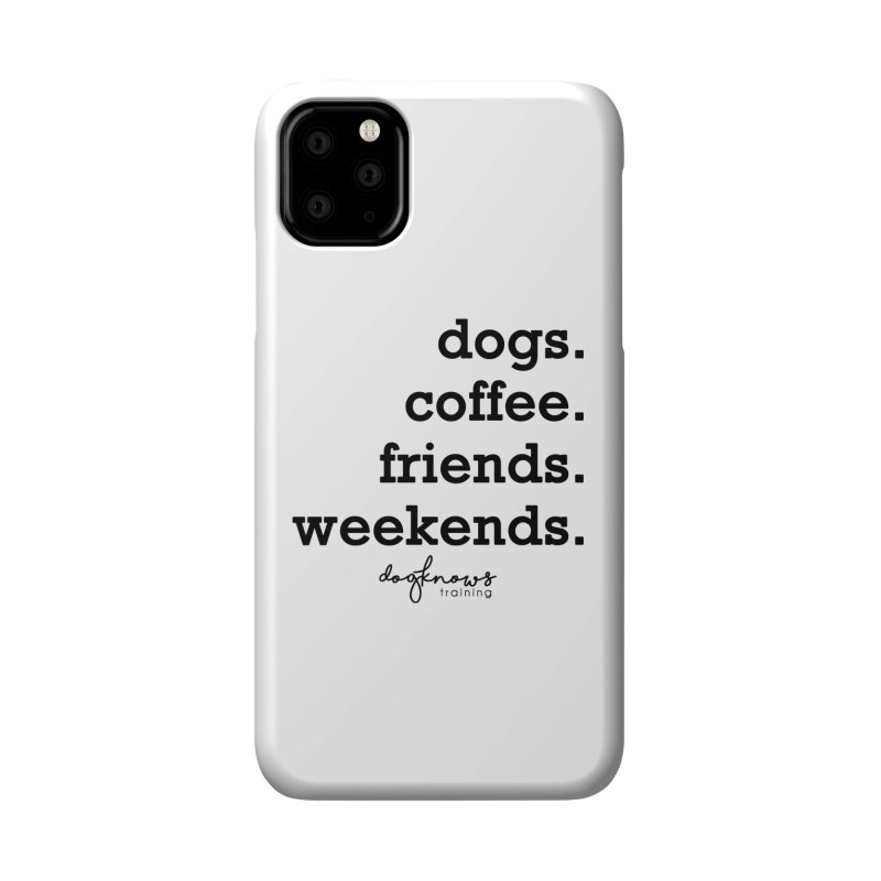 dogs. coffee. friends. weekends. Accessories Phone Case by DogKnows Shop
