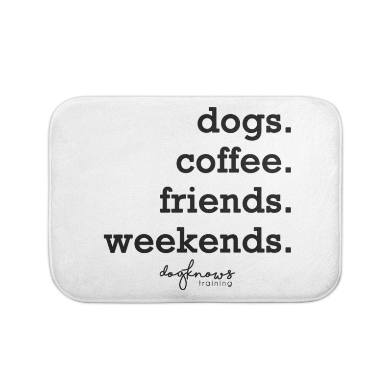 dogs. coffee. friends. weekends. Home Bath Mat by DogKnows Shop