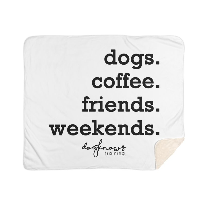 dogs. coffee. friends. weekends. Home Sherpa Blanket Blanket by DogKnows Shop