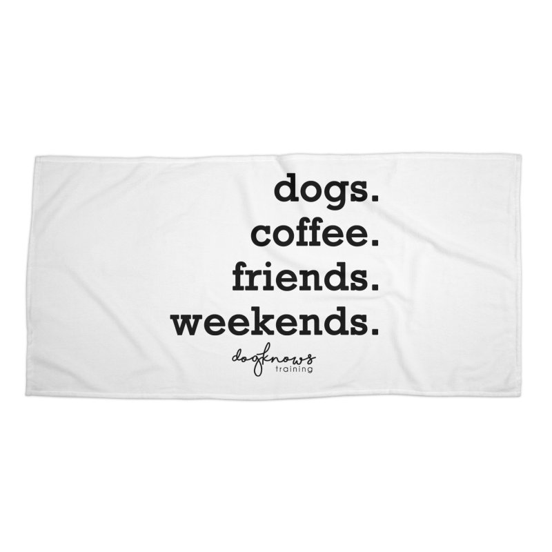 dogs. coffee. friends. weekends. Accessories Beach Towel by DogKnows Shop